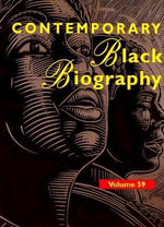 Contemporary Black Biography : Profiles from the International Black Community - Sara Pendergast