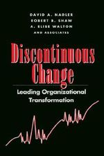 Discontinuous Change : Leading Organizational Transformation - Nadler