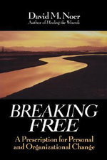 Breaking Free : A Prescription for Personal and Organisational Change - David M. Noer