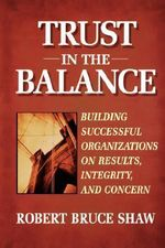 Building the High-Trust Organization : Hidden Competitive Advantage of Trust - Robert Bruce Shaw