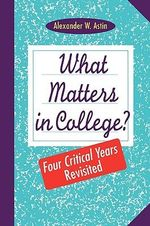 What Matters in College? : Four Critical Years Revisited - Alexander W. Astin