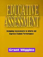 Educative Assessment : Designing Assessments to Inform and Improve Student Performance - Wiggins