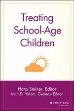 Treating School-age Children : Jossey-Bass Library of Current Clinical Technique - Hans Steiner
