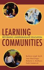 Learning Communities : Reforming Undergraduate Education - Barbara Leigh Smith