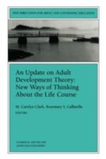 An Update on Adult Development Theory: New Ways of Thinking about the Life Course (Issue 84: New Dir Ections for Adult and Continuing Education-Ace) : New Ways of Thinking about the Life Course / M. Carolyn Clark, Rosemary S. Caffarella, Editors. - ACE