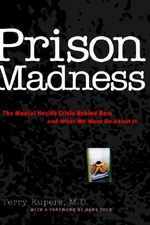 Prison Madness : The Mental Health Crisis Behind Bars and What We Must Do About it - Terry Kupers