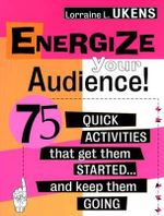 Energize Your Audience! : 75 Quick Activities That Get Them Started and Keep Them Going - Lorraine L. Ukens