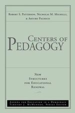 Centers of Pedagogy: Agenda for Education in a Democracy : New Structures for Educational Renewal - Robert S. Patterson