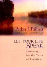 Let Your Life Speak : Listening for the Voice of Vocation - Parker J. Palmer
