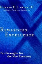 Rewarding Excellence : Pay Strategies for the New Economy - Edward E. Lawler