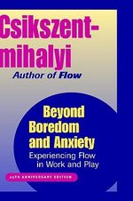 Beyond Boredom and Anxiety : Experiencing Flow in Work and Play - Mihaly Csikszentmihalyi