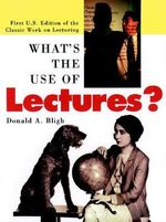 What's the Use of Lectures? : First U. S. Edition of the Classic Work on Lecturing - Donald Bligh