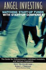 Angel Investing : Matching Start-up Funds with Start-up Companies - a Guide for Entrepreneurs and Individual Investors - Mark Van Osnabrugge