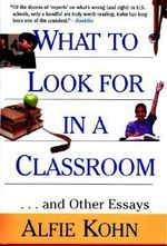 What to Look for in a Classroom and Other Essays : And Other Essays - Alfie Kohn