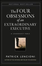 The Obsessions of an Extraordinary Executive : The Four Disciplines at the Heart of Making Any Organization World Class - Patrick M. Lencioni