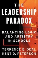 The Leadership Paradox : Balancing Logic and Artistry in Schools - Terrence E. Deal