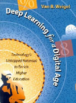 Deep Learning for a Digital Age : Technology's Untapped Potential to Enrich Higher Education - Van B. Weigel