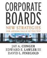 Corporate Boards : New Strategies for Adding Value at the Top - Jay A. Conger
