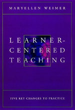 Learner-centered Teaching : Five Key Changes to Practice - Maryellen Weimer