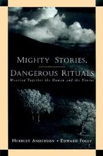 Mighty Stories, Dangerous Rituals : Weaving Together the Human and the Divine - Herbert Anderson