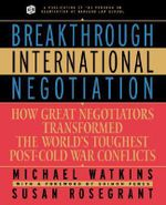 Breakthrough International Negotiation : How Great Negotiations Transformed the World's Toughest Post-Cold War Conflicts - Michael Watkins