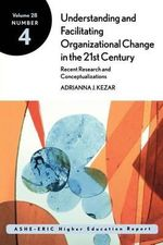 Understanding and Facilitating Organizational Change in the 21st Century : Recent Research and Conceptualizations - Kelly Ward