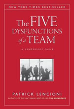 The Five Dysfunctions Of A Team : A Leadership Fable - Patrick Lencioni
