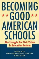 Becoming Good American Schools : The Struggle for Civic Virtue in Education Reform - Jeannie Oakes