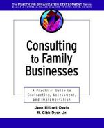 Consulting To Family Businesses : A Practical Guideto Contracting, Assessment, and Implementation - Jane Hilburt-Davis