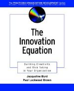 The Innovation Equation : Building Creativity and Risk Taking in Your Organization - Jacqueline Byrd