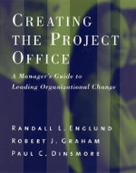 Creating the Project Office : A Manager's Guide to Leading Organizational Change - R.L. Englund