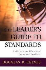 The Leader's Guide to Standards : A Blueprint for Educational Equity and Excellence - Douglas B. Reeves