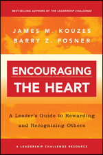 Encouraging the Heart : A Leader's Guide to Rewarding and Recognizing Others - James M. Kouzes