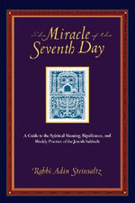 The Miracle of the Seventh Day : A Guide to the Spiritual Meaning, Significance and Weekly Practice of the Jewish Sabbath - Rabbi Adin Steinsaltz