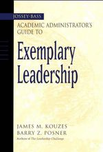 The Jossey-Bass Academic Administrator's Guide to Exemplary Leadership : J-B Leadership Challenge: Kouzes/Posner - James M. Kouzes
