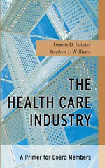 The Health Care Industry : A Primer for Board Members - Dennis D. Pointer