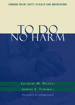 To Do No Harm : Ensuring Patient Safety in Health Care Organizations - J.M. Morath