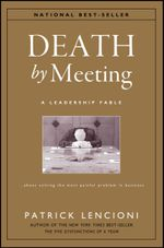 The Death by Meeting: A Leadership Fable... about Solv Ing the Most Painful Problem in Business : A Leadership Fable - About Solving the Most Painful Problem in Business - Patrick M. Lencioni