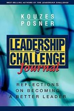 The Leadership Challenge Journal : Reflections on Becoming a Better Leader - James M. Kouzes
