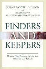 Finders and Keepers : Helping New Teachers Survive and Thrive in Our Schools - Susan Moore Johnson