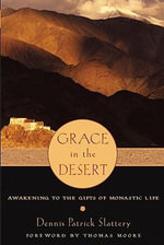 Grace in the Desert : Awakening to the Gifts of Monastic Life - Dennis Patrick Slattery