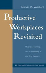 Productive Workplaces Revisited : Dignity, Meaning, and Community in the 21st Century - Marvin R. Weisbord