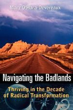 Navigating the Badlands : Thriving in the Decade of Radical Transformation - Mary O'Hara-Devereaux