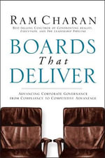Boards That Deliver : Advancing Corporate Governance from Compliance to Competitive Advantage - Ram Charan