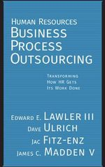 Human Resources Business Process Outsourcing : Transforming How HR Gets Its Work Done - Edward E. Lawler