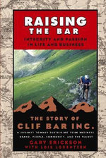 Raising the Bar: Integrity and Passion in Life and Business - The Story of Clif Bar, Inc. : Integrity and Passion in Life and Business - The Story of Clif Bar & Co. - Gary Erickson