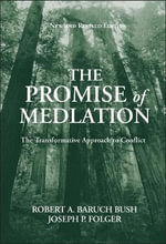 Promise of Mediation : The Transformative Approach to Conflict - Robert A.Baruch Bush