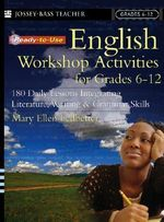 Ready-to-Use English Workshop Activities for Grades 6-12 : 180 Daily Lessons Integrating Literature, Writing and Grammar Skills - Ledbetter