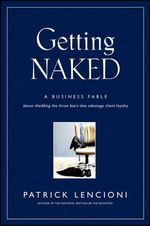Getting Naked : A Business Fable About Shedding the Three Fears That Sabotage Client Loyalty - Patrick M. Lencioni