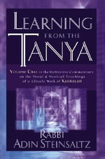 Learning from the Tanya : Volume Two in the Definitive Commentary on the Moral and Mystical Teachings of a Classic Work of Kabbalah - Rabbi Adin Steinsaltz